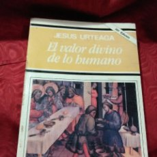 Libros de segunda mano: EL VALOR DIVINO DE LO HUMANO. J. URTEAGA. PATMOS. 1996. 36 ED.. Lote 150166038