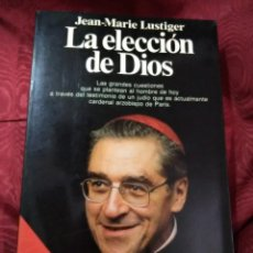 Libros de segunda mano: LA ELECCIÓN DE DIOS. J-M LUSTIGER. PLANETA, 1989. 5 ED.. Lote 150168582