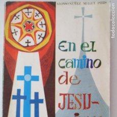 Libros de segunda mano: EN EL CAMINO DE JESU-CRISTO. ALONSO NUÑEZ MILLET PIRIS. 1970. E. LOPEZ MEZQUIDA, EDITOR. . Lote 150619638