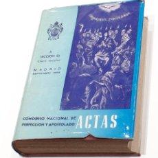 Libros de segunda mano: ACTAS DEL CONGRESO NACIONAL DE PERFECCION Y APOSTOLADO. VOL. II SECCIONES DEL CLERO SECULAR. 1957... Lote 150743158