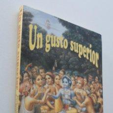 Libros de segunda mano: UN GUSTO SUPERIOR, UNA NUEVA FORMA DE COMER Y VIVIR - PRABHUPADA. Lote 150774768