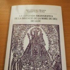Libros de segunda mano: LA LLEGENDA HAGIOGRÀFICA DE LA INVENCIÓ DE LA MARE DE DÉU DE LLUC (GABRIEL CAMPS / GABRIEL SEGUÍ). Lote 151115522