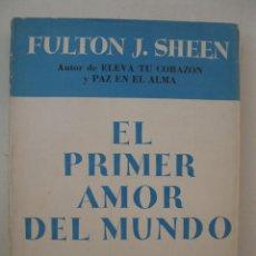 Libros de segunda mano: EL PRIMER AMOR DEL MUNDO - FULTON J. SHEEN - EDITORIAL DIFUSIÓN - AÑO 1953.. Lote 151408914