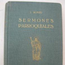 Libros de segunda mano: SERMONES PARROQUIALES - JUAN ALBIZU - EDITORIAL ARAMBURU - AÑO 1951.. Lote 151409614