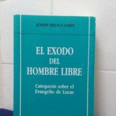 Libros de segunda mano: EL EXODO DEL HOMBRE LIBRE, CATEQUESIS SOBRE EL EVANGELIO DE LUCAS – JOSEP RIUS-CAMPS. Lote 151656194