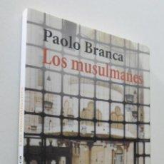 Libros de segunda mano: LOS MUSULMANES - BRANCA, PAOLO. Lote 151842868