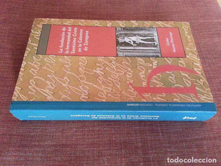 Libros de segunda mano: FUNDACIÓN HERMANDAD DEL SANTÍSIMO CRISTO EN LA COLUMNA DE ZARAGOZA - C. ASCASO (IFC, ZARAGOZA, 2007) - Foto 3 - 153140146