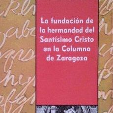Libros de segunda mano: FUNDACIÓN HERMANDAD DEL SANTÍSIMO CRISTO EN LA COLUMNA DE ZARAGOZA - C. ASCASO (IFC, ZARAGOZA, 2007). Lote 153140146
