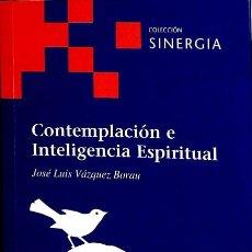 Libros de segunda mano: CONTEMPLACIÓN E INTELIGENCIA ESPIRITUAL - JOSÉ LUIS VÁZQUEZ BORAU - FUNDACIÓN EMMANUEL MOUNIER. Lote 154078476
