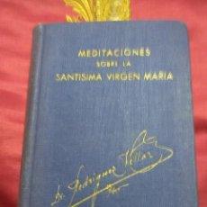 Libros de segunda mano: MEDITACIONES SOBRE LA SANTÍSIMA VIRGEN MARÍA. RZ. VILLAR. 1947. 7 ED.. Lote 154429462