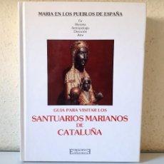 Libros de segunda mano: GUÍA PARA VISITAR LOS SANTUARIOS MARIANOS DE CATALUÑA / EDICIONES ENCUENTRO 1988. Lote 154507726