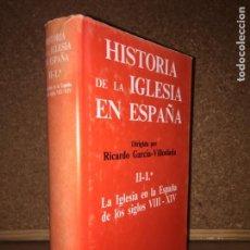 Libros de segunda mano: BAC. HISTORIA DE LA IGLESIA EN ESPAÑA II -1º - RICARDO GARCIA-VILLOSLADA - GCH. Lote 154653010