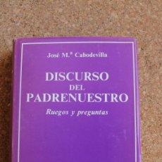 Libros de segunda mano: DISCURSO DEL PADRENUESTRO. RUEGOS Y PREGUNTAS. CABODEVILLA (JOSÉ MARÍA). Lote 154764234