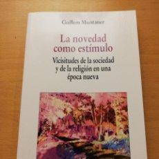 Libros de segunda mano: LA NOVEDAD COMO ESTÍMULO. VICISITUDES DE LA SOCIEDAD Y DE LA RELIGIÓN EN UNA ÉPOCA NUEVA (MUNTANER). Lote 154957570