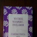 Libros de segunda mano: YO CREO, YO ESPERO... EN EL AMOR. CUARESMA Y PASCUA 2013. Lote 155263282