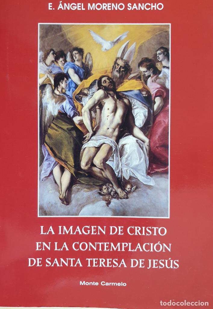 LA IMAGEN DE CRISTO EN LA CONTEMPLACIÓN DE SANTA TERESA DE JESÚS - Á. MORENO - MONTE CARMELO, 2007 (Libros de Segunda Mano - Religión)