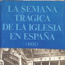 Libros de segunda mano: LA SEMANA TRÁGICA DE LA IGLESIA EN ESPAÑA - VÍCTOR MANUEL ARBELOA - GALBA EDICIONS. Lote 155689132
