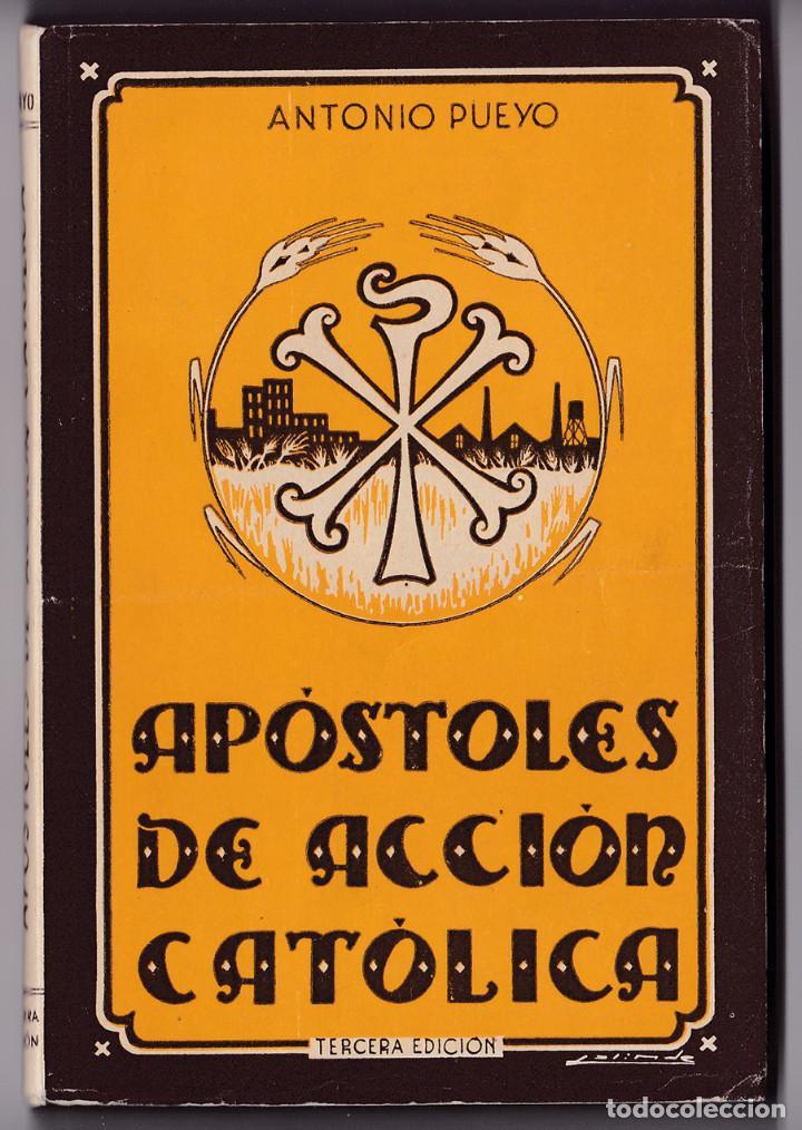 PUEYO, A. APÓSTOLES DE ACCIÓN CATÓLICA. HUESCA, 1949 (Libros de Segunda Mano - Religión)