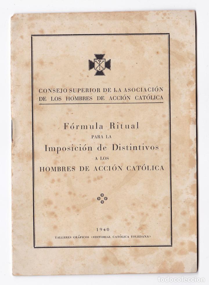 FÓRMULA RITUAL PARA LA IMPOSICIÓN DE DISTINTIVOS A LOS HOMBRES DE ACCIÓN CATÓLICA. TOLEDO, 1940 (Libros de Segunda Mano - Religión)