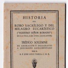 Libros de segunda mano: HISTORIA DEL ROBO SACRÍLEGO Y MILAGRO EUCARÍSTICO DE NTRO SEÑOR ROBADO DE ONIL. ALICANTE. 1943. Lote 155865858