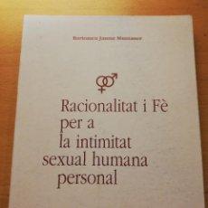 Libros de segunda mano: RACIONALITAT I FÈ PER A LA INTIMITAT SEXUAL HUMANA PERSONAL (BARTOMEU JAUME MUNTANER). Lote 155938482