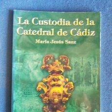 Libros de segunda mano: LA CUSTODIA DE LA CATEDRAL DE CADIZ MARIA JESU SANZ. Lote 156808898
