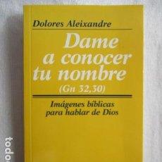 Libri di seconda mano: DAME A CONOCER TU NOMBRE IMÁGENES BÍBLICAS PARA HABLAR DE DIOS DOLORES ALEIXANDRE SAL TERRAE 1999. Lote 157035090