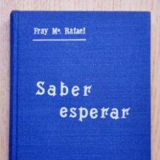 Libros de segunda mano: SABER ESPERAR - ARNAIZ Y BARON, FRAY Mª RAFAEL. Lote 157997669