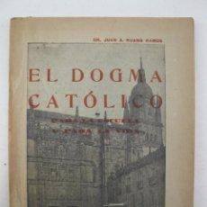 Libros de segunda mano: EL DOGMA CATÓLICO - JUAN A. RUANO RAMOS - AÑO 1941.. Lote 158395322