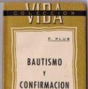 Libros de segunda mano: P. PLUS. BAUTISMO Y CONFIRMACIÓN. COLECCIÓN VIDA, 7. SAN SEBASTIÁN, 1943.. Lote 158468842