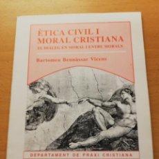 Libros de segunda mano: ÈTICA CIVIL I MORAL CRISTIANA. EL DIÀLEG EN MORAL I ENTRE MORALS (BARTOMEU BENNÀSSAR VICENS). Lote 158608466