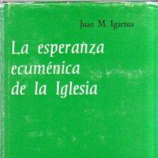 Libros de segunda mano: LA ESPERANZA ECUMENICA DE LA IGLESIA. JUAN M. IGARTUA. BIBLIOTECA AUTORES CRISTIANOS.1970.. Lote 158663850