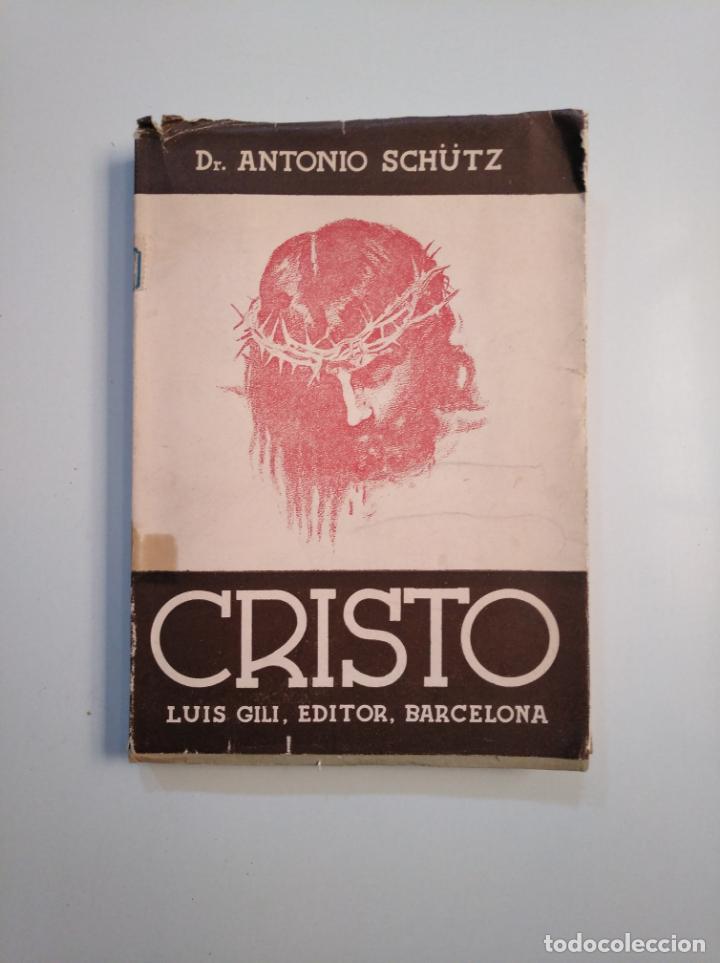 CRISTO. DR. ANTONIO SCHÜTZ EDITORIAL LUIS GILI 1944. TDK379 (Libros de Segunda Mano - Religión)