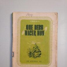 Libros de segunda mano: ¿QUE DEBO HACER HOY? A. GOOSSENS. S.I. 1943. TDK377A. Lote 159097722