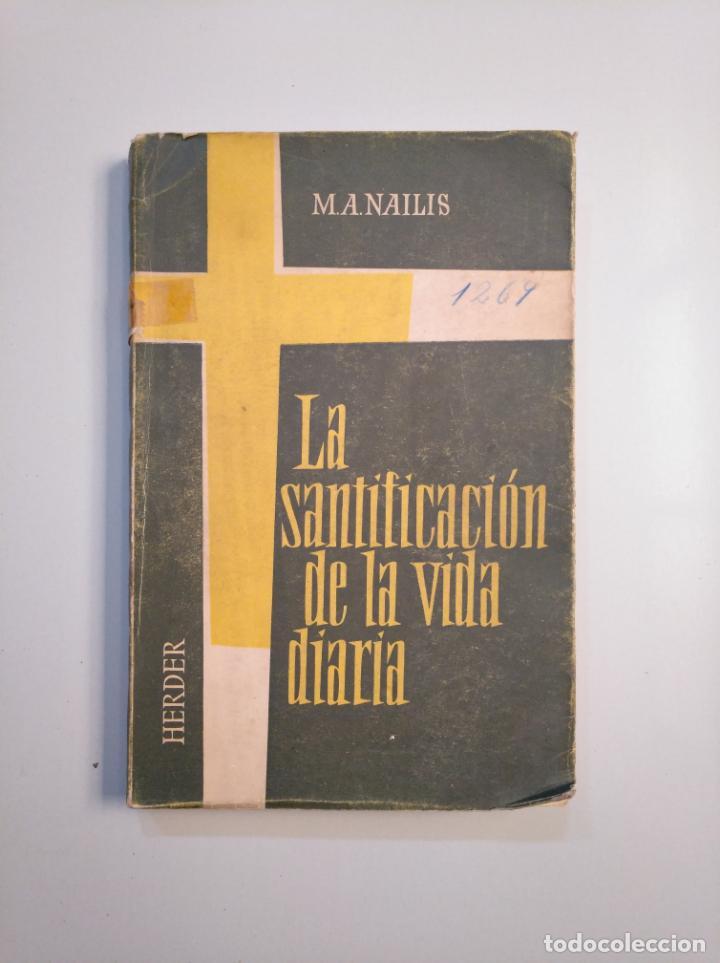 LA SANTIFICACIÓN DE LA VIDA DIARIA. - M.A. NAILIS. EDITORIAL HERDER. TDK380 (Libros de Segunda Mano - Religión)