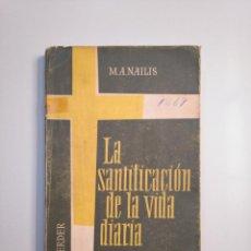 Libros de segunda mano: LA SANTIFICACIÓN DE LA VIDA DIARIA. - M.A. NAILIS. EDITORIAL HERDER. TDK380. Lote 159178314