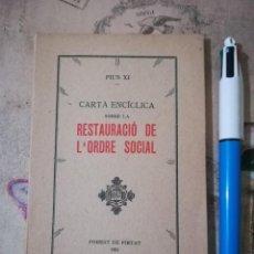 Libros de segunda mano: CARTA ENCÍCLICA SOBRE LA RESTAURACIÓ DE L'ORDRE SOCIAL - PIUS XI - 1931 - EN CATALÀ. Lote 159406654