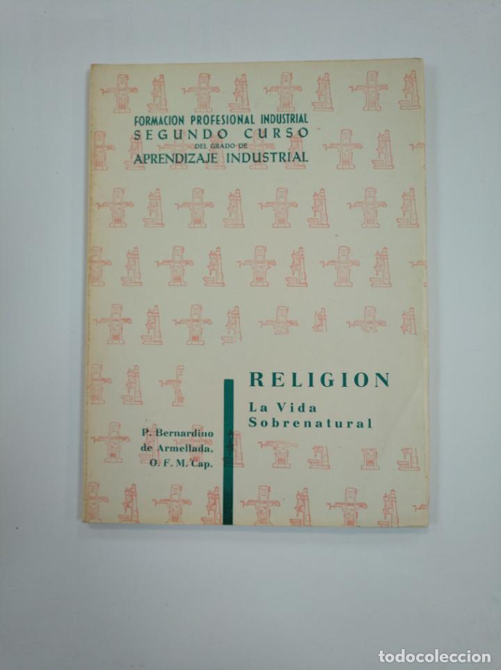 RELIGION. LA VIDA SOBRENATURAL 1963 FORMACION PROFESIONAL APRENDIZAJE INDUSTRIAL 1962. TDK382 (Libros de Segunda Mano - Religión)