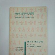 Libros de segunda mano: RELIGION. LA VIDA SOBRENATURAL 1963 FORMACION PROFESIONAL APRENDIZAJE INDUSTRIAL 1962. TDK382. Lote 159494114