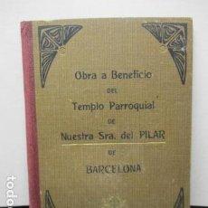Libros de segunda mano: OBRA A BENEFICIO DEL TEMPLO PARROQUIAL DE NUESTRA SRA. DEL PILAR DE BARCELONA. Lote 159528850