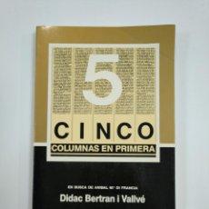 Libros de segunda mano: CINCO COLUMNAS EN PRIMERA. EN BUSCA DE ANIBAL Mª DI FRANCIA. - DIDAC BERTRAN I VALLVÉ. TDK383. Lote 159553938