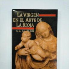 Libros de segunda mano: LA VIRGEN EN EL ARTE DE LA RIOJA DE LOS SIGLOS XII - XVIII. TDK383. Lote 159557610