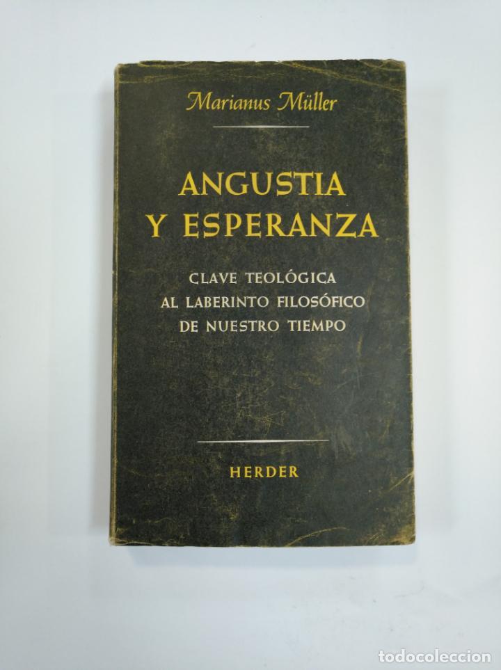 ANGUSTIA Y ESPERANZA. CLAVE TEOLÓGICA AL LABERINTO FILOSÓFICO DE NUESTRO TIEMPO.- MÜLLER, M. TDK383 (Libros de Segunda Mano - Religión)