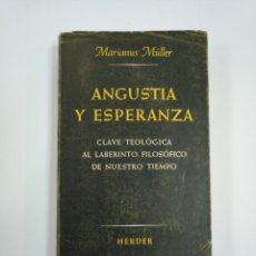 Libros de segunda mano: ANGUSTIA Y ESPERANZA. CLAVE TEOLÓGICA AL LABERINTO FILOSÓFICO DE NUESTRO TIEMPO.- MÜLLER, M. TDK383. Lote 159561854