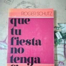 Libros de segunda mano: QUE TU FIESTA NO TENGA FIN - ROGER SCHUTZ. Lote 159570430