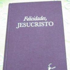 Libros de segunda mano: FELICIDADES, JESUCRISTO. VARIOS AUTORES. BAC. 2000.. . Lote 159594338
