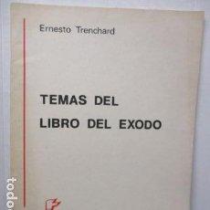 Libros de segunda mano: TEMAS DEL LIBRO DEL EXODO - ERNESTO TRENCHARD - 1ª EDICIÓN 1981 - 500 EJEMPLARES.. Lote 160304502