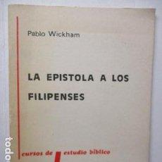 Libros de segunda mano: LA EPISTOLA A LOS FILIPENSES - PABLO WICKHAM - 1ª EDICIÓN 1980 - 500 EJEMPLARES.. Lote 160304902