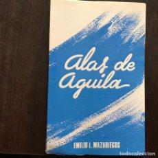 Libros de segunda mano: ALAS DE ÁGUILA. EMILIO L. MAZARIEGOS. Lote 160328432