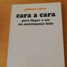 Libros de segunda mano: CARA A CARA PARA LLEGAR A SER UN MATRIMONIO FELIZ (GABRIEL CALVO) EDICIONES SÍGUEME. Lote 160347074